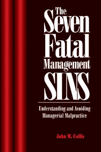 The Seven Fatal Management Sins Understanding And Avoiding Managerial Malpractice