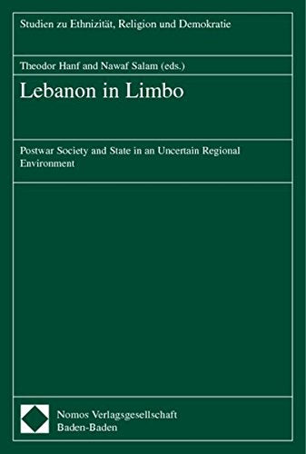 Lebanon In Limbo: Postwar Society And State In An Uncertain Regional Environment (Studien Zu Ethnizitat, Religion Und Demokratie)