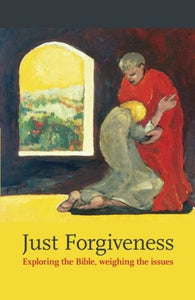 Just Forgiveness - Exploring The Bible, Weighing The Issues