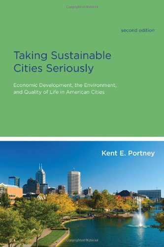 Taking Sustainable Cities Seriously: Economic Development, The Environment, And Quality Of Life In American Cities (American And Comparative Environmental Policy)