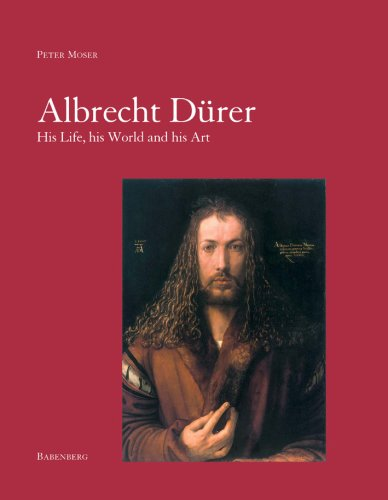 Albrecht Durer: His Life, His World, And His Art