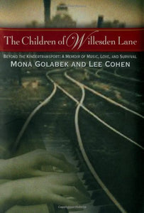The Children Of Willesden Lane: Beyond The Kindertransport: A Memoir Of Music, Love, And Survival