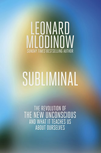 Subliminal: How You Unconscious Mind Rules Your Behaviour. Leonard Mlodinow
