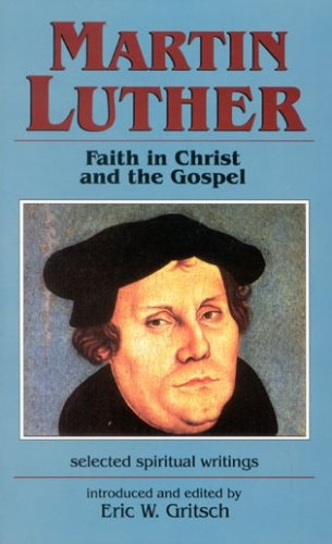 Martin Luther: Faith In Christ And The Gospel