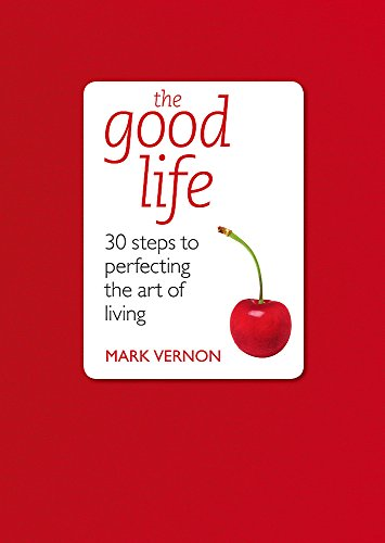The Good Life: 30 Steps To Perfecting The Art Of Living (Teach Yourself)