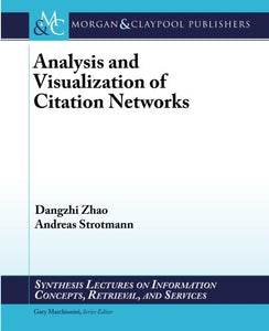 Analysis And Visualization Of Citation Networks (Synthesis Lectures On Information Concepts, Retrieval, And S)