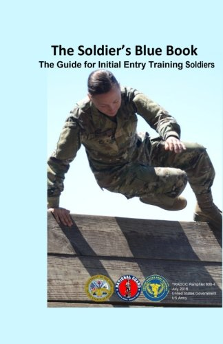 The Soldiers Blue Book: The Guide For Initial Entry Training Soldiers Tradoc Pamphlet 600-4 July 2016