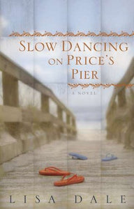 Slow Dancing On Price'S Pier: A Novel