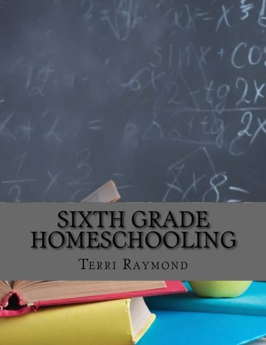 Sixth Grade Homeschooling: (Math, Science And Social Science Lessons, Activities, And Questions)