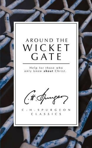 Around The Wicket Gate: Help For Those Who Only Know About Christ (Spurgeon Collection)