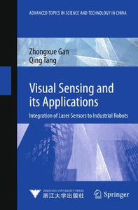 Visual Sensing And Its Applications: Integration Of Laser Sensors To Industrial Robots (Advanced Topics In Science And Technology In China)