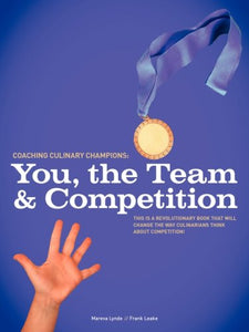 Coaching Culinary Champions: You, The Team And Competition