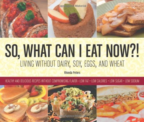So, What Can I Eat Now?!: Living Without Dairy, Soy, Eggs, And Wheat