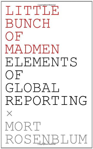 Little Bunch Of Madmen: Elements Of Global Reporting