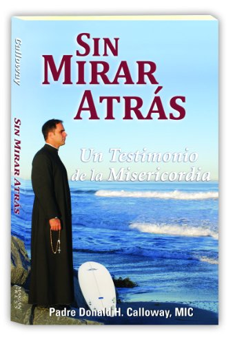 Sin Mirar Atrs: Un Testimonio De La Misericordia (No Turning Back - Spanish Edition)