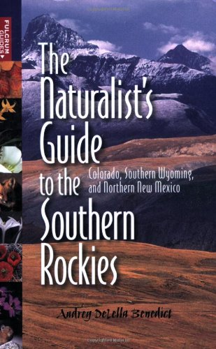 The Naturalist'S Guide To The Southern Rockies: Colorado, Southern Wyoming, And Northern New Mexico (Fulcrum Guides)
