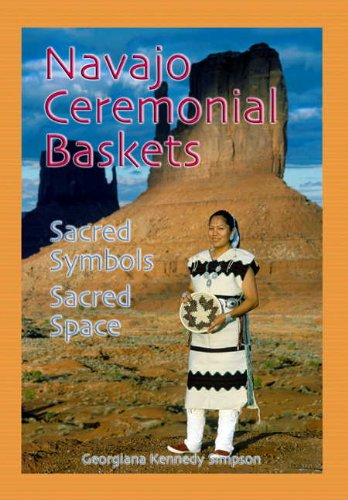 Navajo Ceremonial Baskets: Sacred Symbols Sacred Space