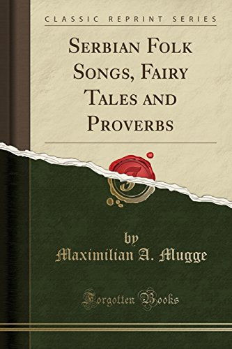 Serbian Folk Songs, Fairy Tales And Proverbs (Classic Reprint)