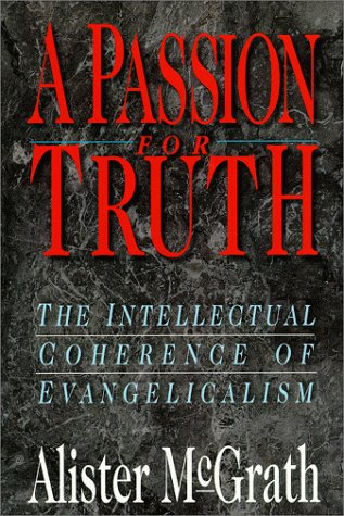 A Passion For Truth: The Intellectual Coherence Of Evangelicalism (Theology)