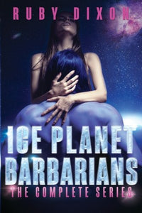 Ice Planet Barbarians: The Complete Series: A Scifi Alien Serial Romance (Volume 7)