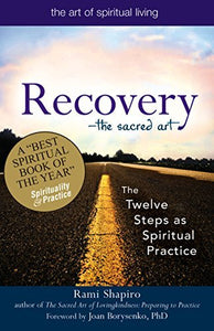 Recoverythe Sacred Art: The Twelve Steps As Spiritual Practice (The Art Of Spiritual Living)