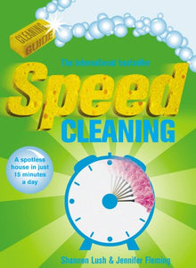 Speed Cleaning: A Spotless House In Just 15 Minutes A Day
