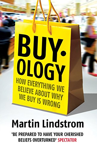 Buy-Ology: How Everything We Believe About Why We Buy Is Wrong