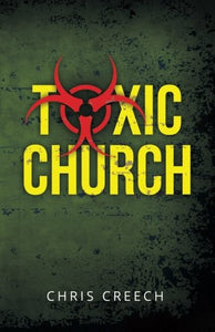 Toxic Church: Why The Church-Pastor Relationship Sours And The Simple Biblical Solution