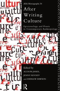 After Writing Culture: Epistemology And Praxis In Contemporary Anthropology (Asa Monographs)