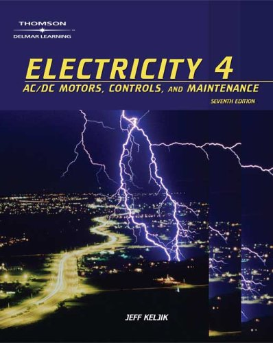 Electricity 4: Ac/Dc Motors, Controls And Maintenance (V. 4)