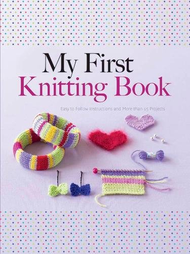 My First Knitting Book: Easy-To-Follow Instructions And More Than 15 Projects (Dover Knitting, Crochet, Tatting, Lace)