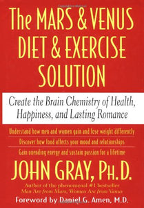 The Mars And Venus Diet And Exercise Solution: Create The Brain Chemistry Of Health, Happiness, And Lasting Romance