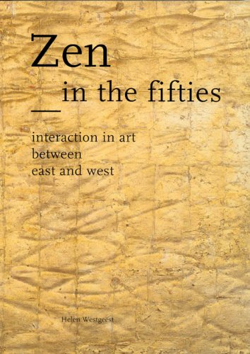 Zen In The Fifties: Interaction In Art Between East And West (Waanders)