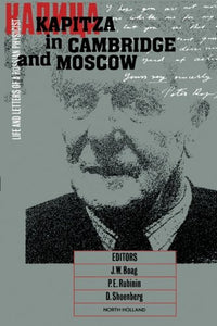 Kapitza In Cambridge And Moscow: Life And Letters Of A Russian Physicist