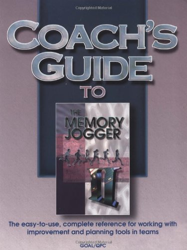 Coach'S Guide To The Memory Jogger Ii: The Easy-To-Use, Complete Reference For Working With Improvement And Planning Tools In Teams (Growth Opportunity Alliance Of Lawrence)