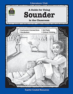 A Guide For Using Sounder In The Classroom (Literature Units)
