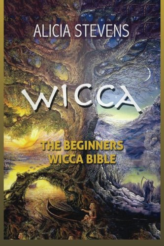 The Beginners Wicca Bible- Everything You Need To Know To Get Started In One Day: The Beginners Wicca Bible- Everything You Need To Know To Get ... Wiccan Religion, Wicca Pagan, Wiccan Rituals)