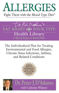 Allergies: Fight Them With The Blood Type Diet: The Individualized Plan For Treating Environmental And Food Allergies, Chronic Sinus Infections, ... Eat Right 4 Your Type Health Library)