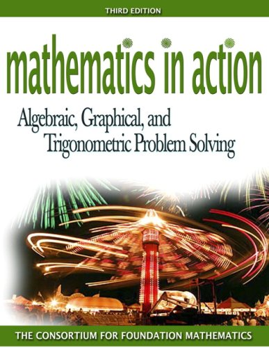 Mathematics In Action: Algebraic, Graphical, And Trigonometric Problem Solving (3Rd Edition)