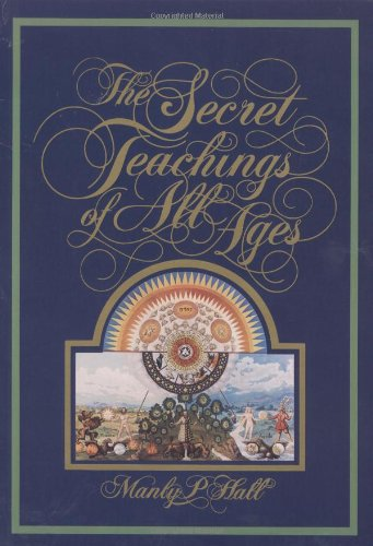 The Secret Teachings Of All Ages: An Encyclopedic Outline Of Masonic, Hermetic, Qabbalistic & Rosicrucian Symbolical Philosophy - Reduced Size Color