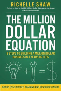 The Million Dollar Equation: How To Build A Million Dollar Business In 3 Years Or Less