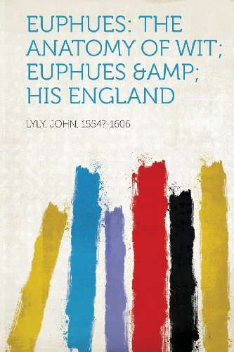 Euphues: The Anatomy Of Wit; Euphues &Amp; His England