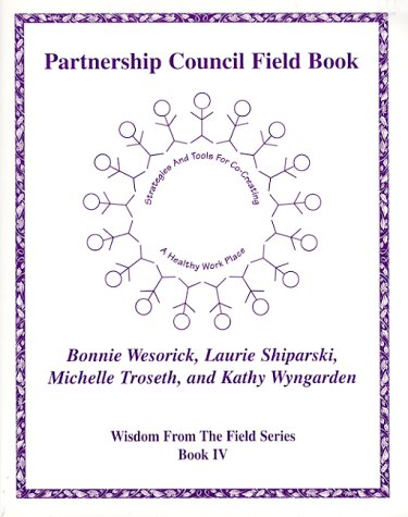Partnership Council Field Book - Strategies And Tools For Co-Creating A Healthy Work Place (Wisdom From The Field Series)
