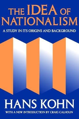 The Idea Of Nationalism: A Study In Its Origins And Background (Social Science Classics Series)