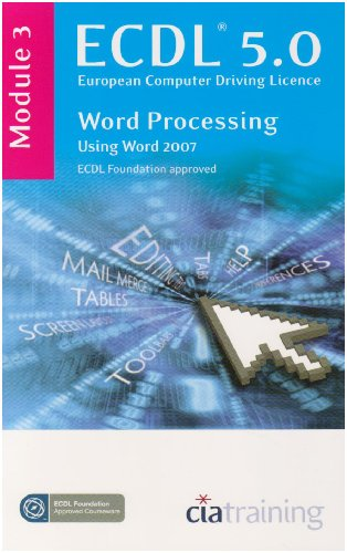 Ecdl Syllabus 5.0 Module 3 Word Processing Using Word 2007: Module 3