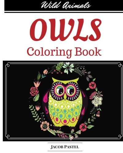Owls Coloring Book: Wild Animals Coloring Book ( Owl Coloring Books For Adults )