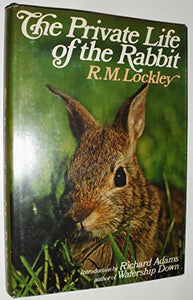 The Private Life Of The Rabbit: An Account Of The Life History And Social Behavior Of The Wild Rabbit