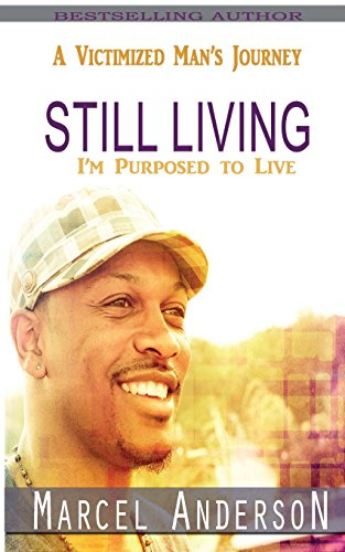 Still Living: A Victimized Man'S Journey