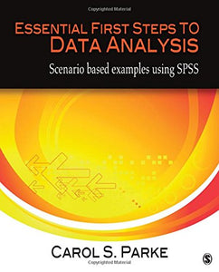 Essential First Steps To Data Analysis: Scenario-Based Examples Using Spss