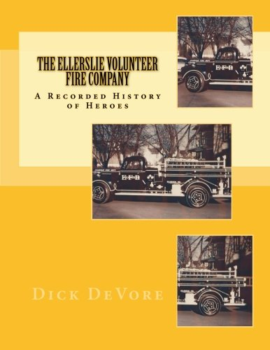 The Ellerslie Volunteer Fire Company: A Recorded History Of Heroes